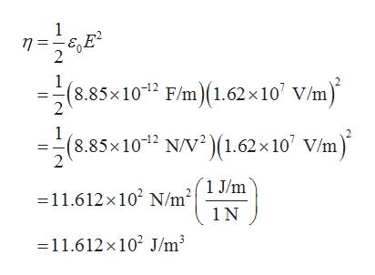 1 2 (8.85x102 F/m(1.62x10 V/m) 1 (8.85x1012 N/V2)(1.62x 10 V/m) =11.612 x102 N/m°{ 1 J/m 1 N 11.612x 102 J/m3