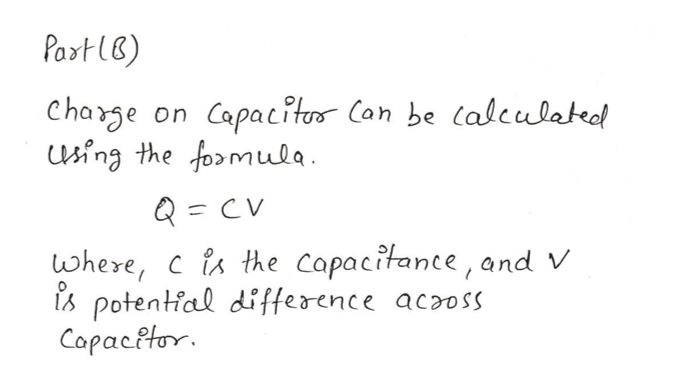 Paxt lB) Charge sing the fomula Capacitu Can be (alculatedl on Q = where, cis the copacitance, and V potential difference acaoss CapacPtor