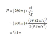 H(260m)+ 2g (260m)+(39.82m/s) 2(9.8 m/s2 =341m