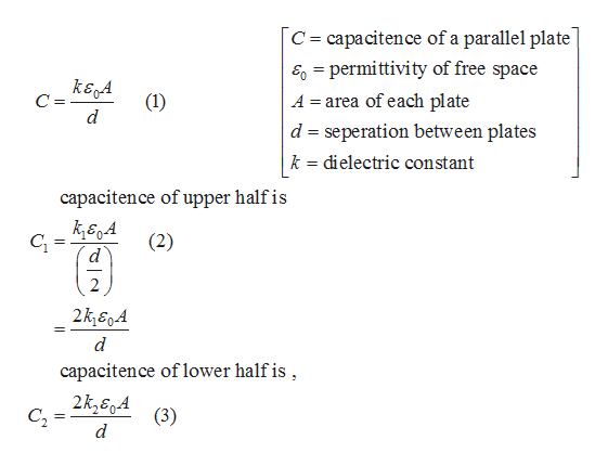 C capacitence of a parallel plate E permittivity of free space A area of each plate = ksA d d seperation between plates k dielectric constant capacitence of upper half is C (2) 2k&A d capacitence of lower half is 2k360A C2 (3) d
