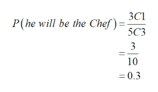 ЗС1 P(he will be the Chef) = 3 10 =0.3