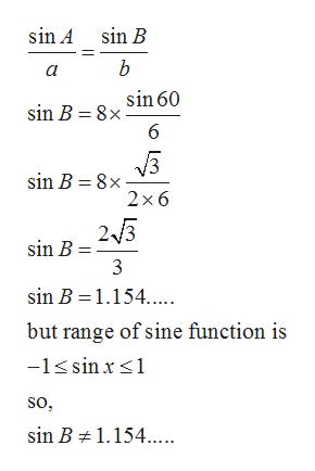 sin A sin B b a sin 60 sin B 8x 6 sin B 8x 2 x 6 25 sin B 3 sin B 1.154... but range of sine function is -1sin x so, sin B 1.154.