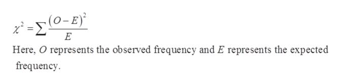 Χ-ΣΟΕ E Here, O represents the observed frequency and E represents the expected frequency