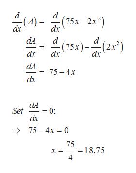 d d 75х - 2х?) dx (A) dx dA d (75x)-(2x2 dx dx dx dA 75-4x dx dA Set 0; dx 75-4x 0 75 -= 18.75 4 х:
