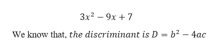 3x29x7 We know that, the discriminant is D = b2 -4ac