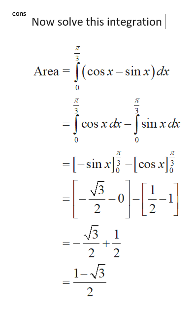 cons Now solve this integration 3 Area =(c cos x-sin x)dx 0 sin x dx 0 =-sin x-cos x 1 2 2 1 2 2 1-3 2