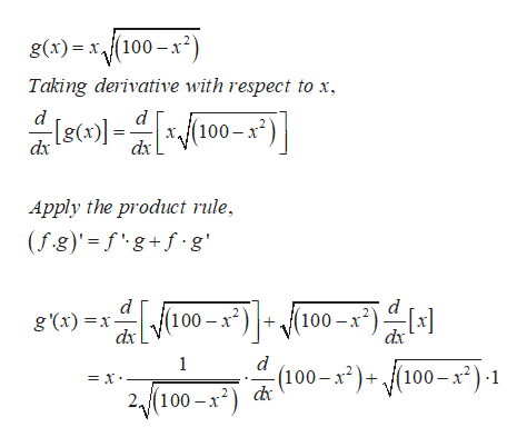 g(x)x(100-x2 Taking derivative with respect to x d (100-x) dx dx Apply the product rule, (fg)' fg+f.g d 100-x2(100-x2) g x)x dx dx d 1 (100-x2)+/(100- x2)-1 = x 2(100-x2)