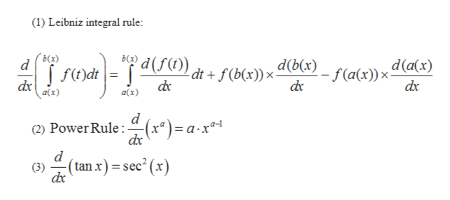 (1) Leibniz integral rule: Вс3) d d(a(x) 2- f(a(x))x- dc dt + f(b(x))x dx a(x) dx a(x) d (2) Power Rule (x*)= a-x* d (tan x) = sec2 (x) (3) dx