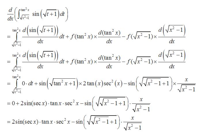 d tan x sin t1dt dx tandsint+1)) d(tan x) f-1)x dtf(tan2 x)x dx dx dc trdsint+1 d(tan x)f-1)x- dt f(tan2 x)x dx dx tan2x (dë-1= x 0 dtsin tan x+1x2 tan (x)sec- (x)- sin -1+1 |x Vx2-1 x 0+2sin(sec). tan.x-sec2x- sin -1+1 _ x -2sin(secx) tanx sec2x-sin 1 1 -1