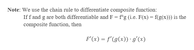 Note: We use the chain rule to differentiate composite function: Iff and g are both differentiable and F fg (i.e. F(x) f(g(x))) is the composite function, then F'(x) f'(g(x))g'(x