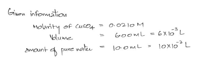 Given infomatios Holarity of CusO4 blume O.0210 M -3 GX 1o L G0OML lox10 L amount l0omL pure natu