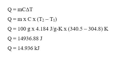 QmCAT Qm x C x (T2- Ti) Q 100 g x 4.184 J/g-K x (340.5 -304.8) K Q 14936.88 J Q 14.936 kJ