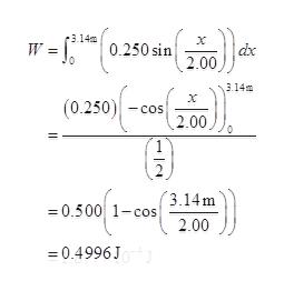 T- 3.14 X W 0.250sin dx 2.00 3.14m (0.250) -cos 2.00 3.14m 0.500 1-cos 2.00 =0.4996J