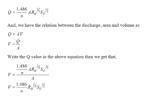 1.486 AR And, we have the relation between the discharge, area and volume as Q AV V=Q A Write the Q value in the above equation then we get that 1.486 - AR S V = A 1.486 p% V = RH