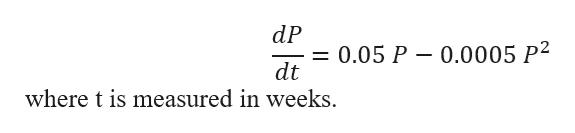 dP = 0.05 P dt 0.0005 P2 where t is measured in weeks.