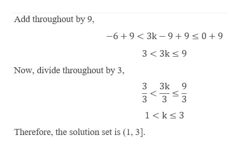 Add throughout by 9, -69 3k -99 09 3 3k9 Now, divide throughout by 3, 3 3k 9 < 3 3 3 1 ks3 Therefore, the solution set is (1, 3].