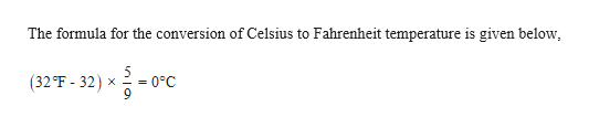 The formula for the conversion of Celsius to Fahrenheit temperature is given below 5 (32 F- 32) 0°C X