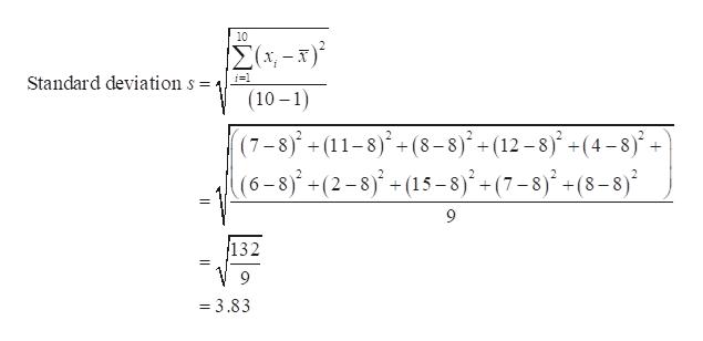 10 Σ-5 Standard deviation s = (10-1) (7-8)+(11-8)+(8-8)+(12-8(4-8 (6-8 - (2-8)- (15-sj°+(7=8j* + (8-8j* 9 132 = = 3.83
