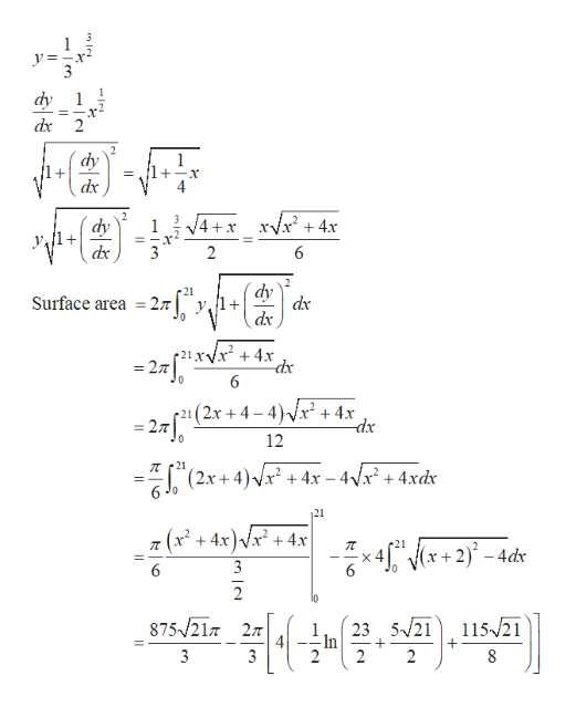 1 3 1 dy 1 dx 2 dy dy 1 dx 6 dv dx 21 Surface area 2 dx 21 xVx +4x dx 6 2 0 21(2x+4-4)Vx+4x dx = 27 12 0 21 (2x+4)x+4x-4V+4xdx 21 (x2 x4x)x+4x 4 x+2)-4d 6 2 87521T 27 115 21 23 521 In 2 3 2 8 +