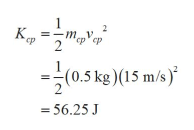 """1 Кра -т, ср"""" ср 2 ср 1 (0.5 kg)(15 m/s) 2 =56.25 J"""