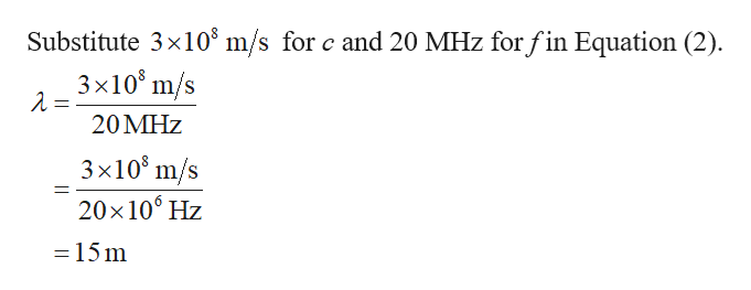 Substitute 3x108 m/s for c and 20 MHz for fin Equation (2) 3x108 m/s 20MHZ 3x105 m/s 20x100 Hz =15 m
