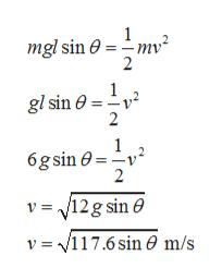 1 - mv mgl sin 0 2 gl sin 2 6gsin 0v 2 V12g sin 0 v V117.6 sin 0 m/s