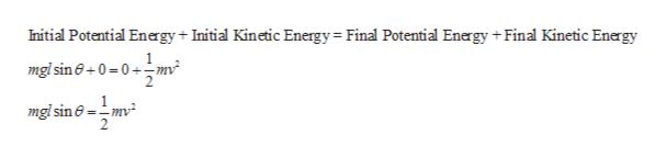 Initial Potential Energy Initial Kinetic Energy Final Potential Energy Final Kinetic Energy mgl sine+0 0-mv 1 mglsine