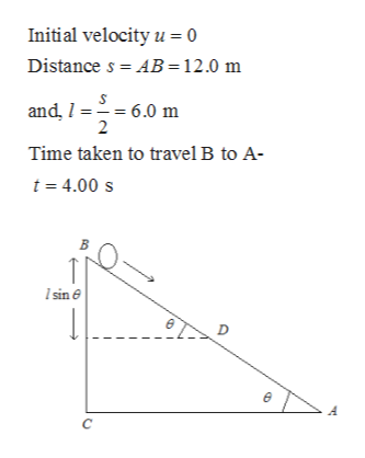 Initial velocity u 0 Distance s AB 12.0 m and, 6.0 m 2 Time taken to travel B to A- t 4.00 s sin D C