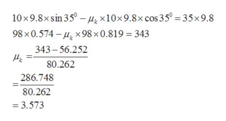 10 x9.8x sin 35° - /i, x10x9.8x cos 35° = 35x9.8 98 x0.574-x 98 x0.819 = 343 343-56.252 80.262 286.748 80.262 =3.573