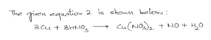 Tiven equation 2 is choun below : CUCNO The NO H0 3Cu t 8HNO3