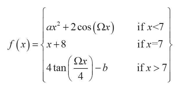 ax2 2 cos ( if x<7 if x 7 f(x)={x+8 X Ωχ ifx >7 4tan -b 4