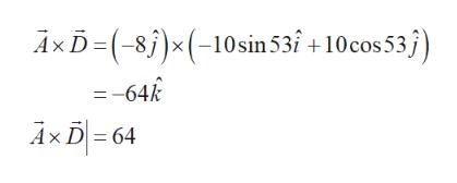AxD-(-8)x(-10sin 531 +10cos 53j) =-64k Ax D 64