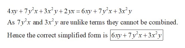 4xy 7y x 3x2y +2yx 6.y7yx+3x2y As 7y x and 3x2y are unlike terms they cannot be combined. Hence the correct simplified fom is  6.xy +7y x+3x2y