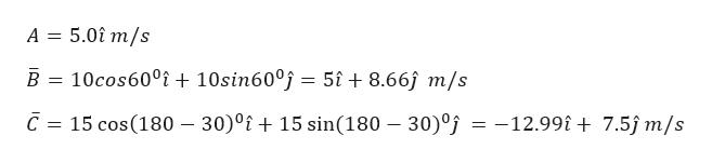 А 3 5.01 m/s 10сos60°1 + 10sin60°j — 5t+ 8.66) m/s В С 3 15 сos(180 — 30)0€ + 15 sin(180 — 30)°} — -12.991 + 7.5) т/s