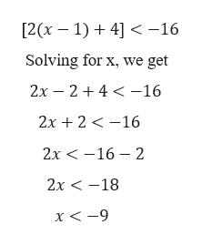 [2(х — 1) + 4] < -16 Solving for x, we get 2х — 2 + 4 <—16 2х + 2 < -16 2х < -16 — 2 2х <-18 х<-9