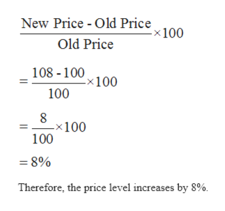 New Price - Old Price x 100 Old Price 108 -100 -x100 100 -x100 100 =8% Therefore, the price level increases by 8%
