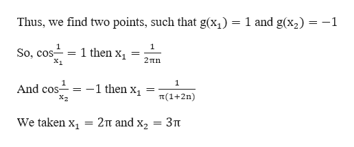1 and g(x2) -1 Thus, we find two points, such that g(x 1 So, cos X1 1 1 then x _= 2Tn 1 -1 then X1 And cos- = X2 T(1+2n) We taken x 2Tt and x2 3Tt