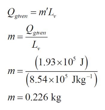Qgven = m'L given т — LL (1.93x10 J 8.54x10 Jkg т %3 m 0.226 kg