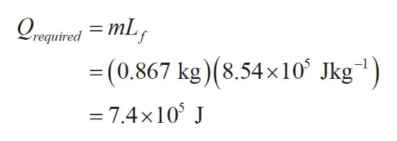 Qrequired mL =(0.867 kg)(8.54x10 Jkg) = 7.4x10 J