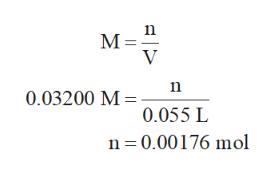 M V n 0.03200 M 0.055 L n 0.00176 mol