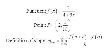 1 Function:f(x) 4+3x Point: P 2 10 Definition of slope: m.. = lim (a+h)-f(a) h 'tan h0 -19