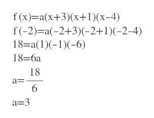 f(x) a(x+3)(x+1)(x-4) f(-2) a(-2+3)-2+1)(-2-4) 18 a(1) 6 18-6a 18 6 a=3