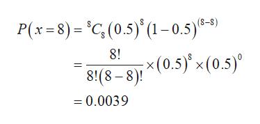 P(x=8)= C,(0.5) (1-0.5)6-9) 8! x(0.5)'x (0.5) 8!(8-8) =0.0039