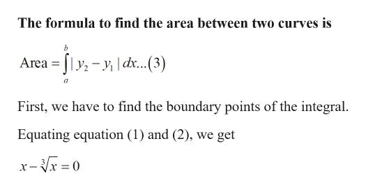 The formula to find the area between two curves is Area -d...(3) y2 a First, we have to find the boundary points of the integral Equating equation (1) and (2), we get x-x0