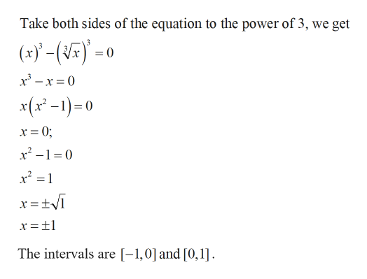 Take both sides of the equation to the power of 3, we get (x)-( x(-)=0 x2-10 x =tvi The intervals are [-1,0] and [0,1].