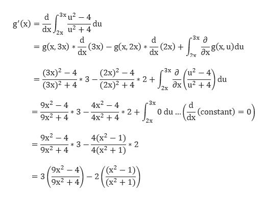 -3x u2 - 4 g'(x) dx du u2 4 2x d d (2х) + dx = g(x, 3x) (3х) — g(х, 2x) dx dr g(x, u)du -3х а /u? (2x)2 4 3 (3х)2 — 4 (3х)2 + 4 4* du axu24 2 + (2x)24 2x 9х2 — 4 *3 9x2 4 4x2 4 d o) (constant) dx 0 du. 2 + = ) 4x2 4 2x 9х2 4(х2 — 1) 3 4(x2 1) *2 9x2 4 (x2 1) - 2 (x21) 9x2 = 3 9x2 4