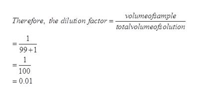 volumeofsample Therefore, the dilution factor = totalvolumeofsolution 1 99+1 1 100 =0.01 II