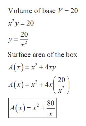 Volume of base V = 20 xy 20 20 x х* Surface area of the box A(x) x4xy 20 A(x)x+4x 80 4(x) x x