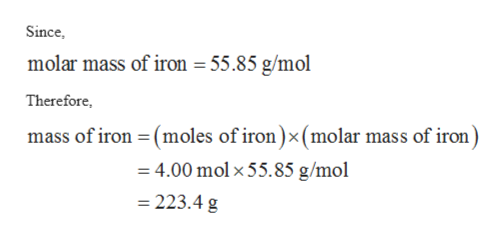 Since molar mass of iron 55.85 g/mol Therefore mass of iron (moles of iron)x (molar mass of iron) 4.00 mol x 55.85 g/mol 223.4 g
