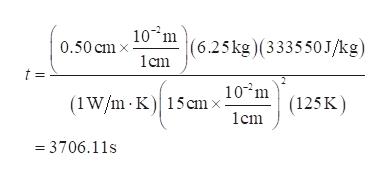 107m 0.50 cm x (6.25kg)(333550J/kg) cm t = 10 m (1W/m K 15cmx (125K) 3706.11s